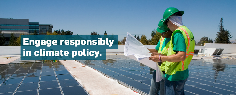 Engage responsibly in climate policy.
